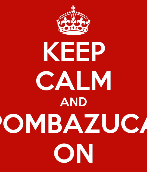 KEEP CALM AND POMBAZUCA ON