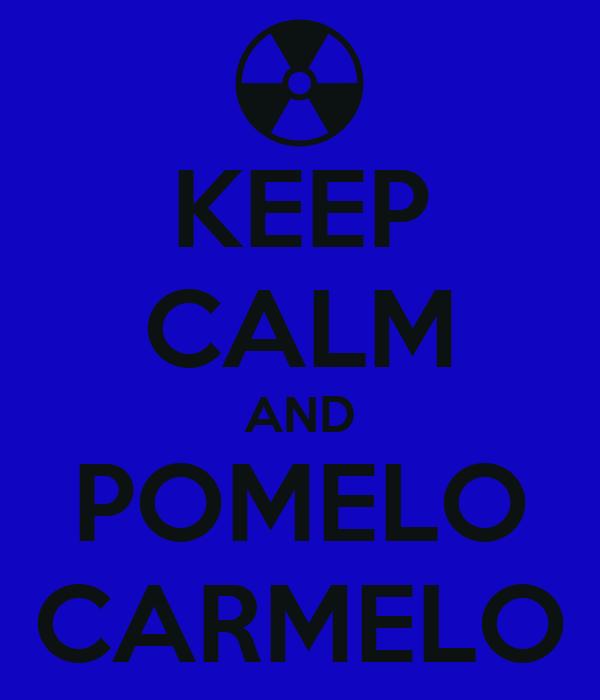KEEP CALM AND POMELO CARMELO