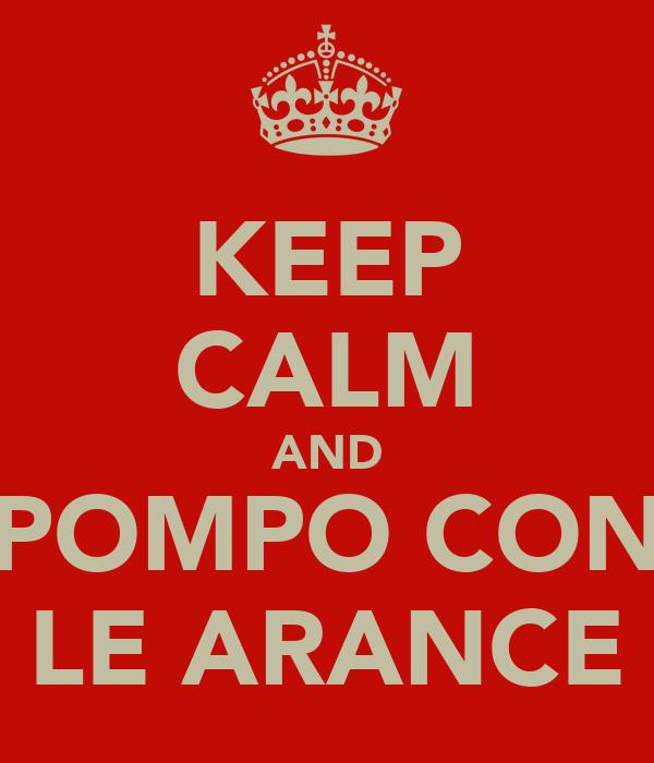 KEEP CALM AND POMPO CON LE ARANCE