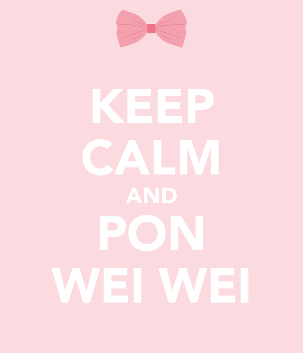 KEEP CALM AND PON WEI WEI