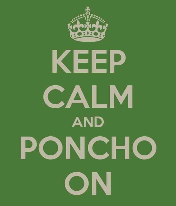 KEEP CALM AND PONCHO ON