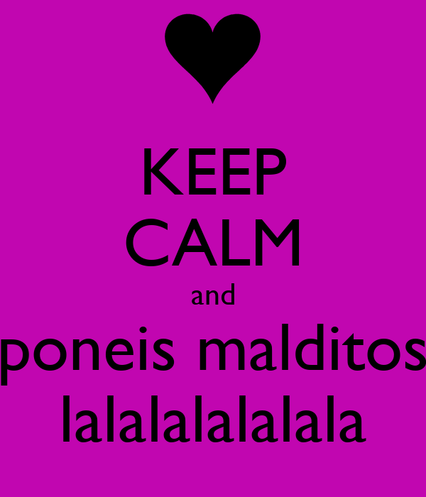 KEEP CALM and poneis malditos lalalalalalala