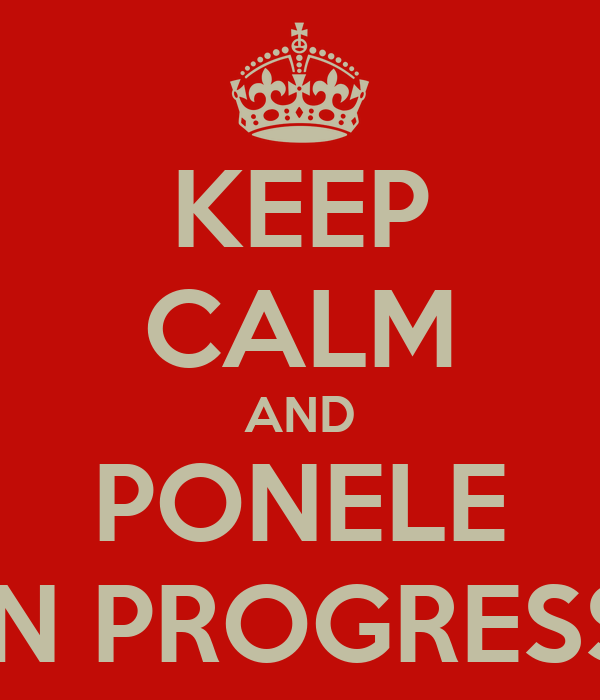KEEP CALM AND PONELE IN PROGRESS