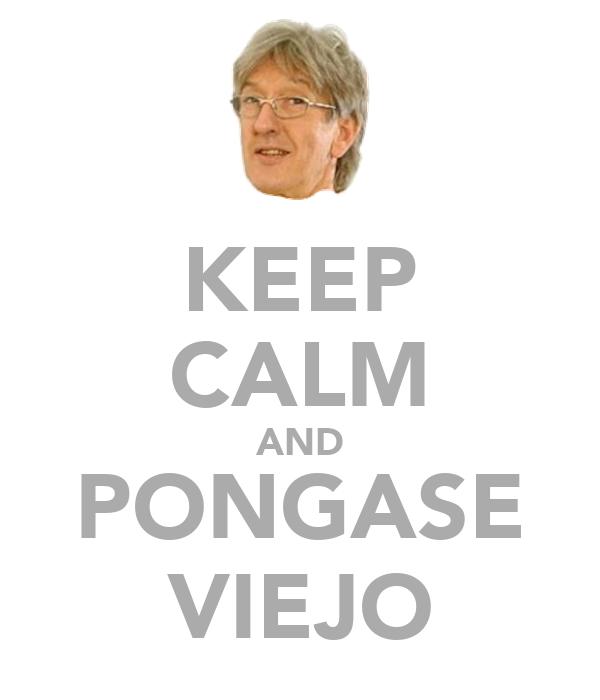 KEEP CALM AND PONGASE VIEJO