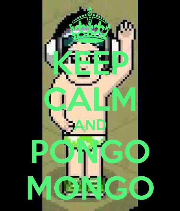 KEEP CALM AND PONGO MONGO