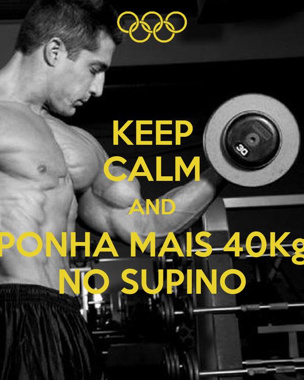 KEEP CALM AND PONHA MAIS 40Kg NO SUPINO