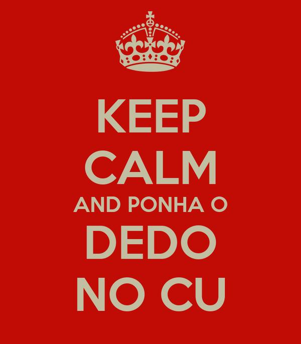 KEEP CALM AND PONHA O DEDO NO CU