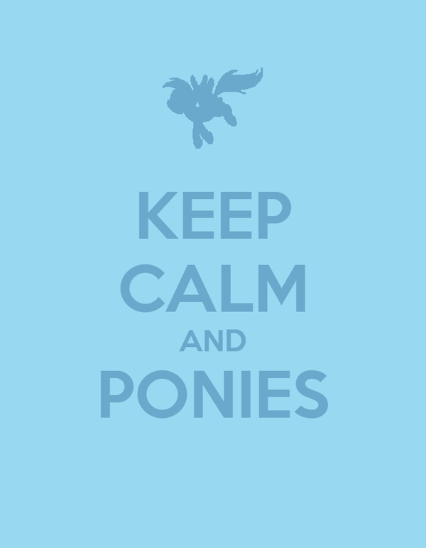 KEEP CALM AND PONIES