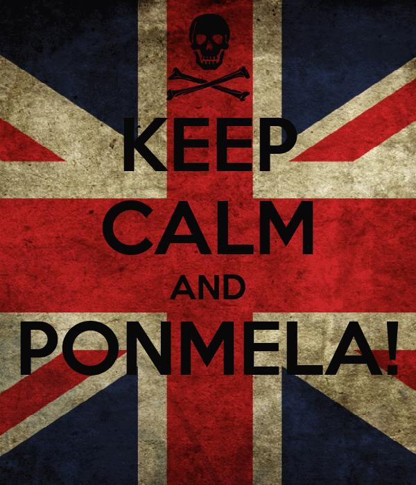 KEEP CALM AND PONMELA!