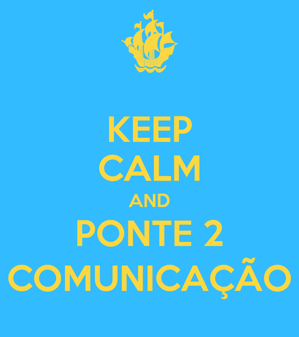 KEEP CALM AND PONTE 2 COMUNICAÇÃO