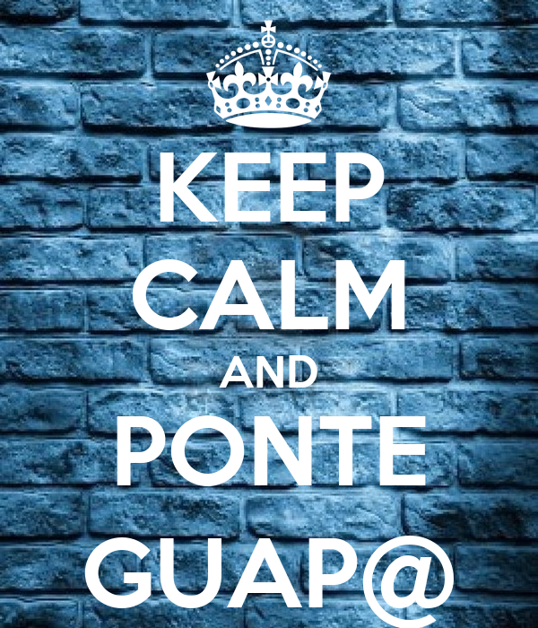 KEEP CALM AND PONTE GUAP@