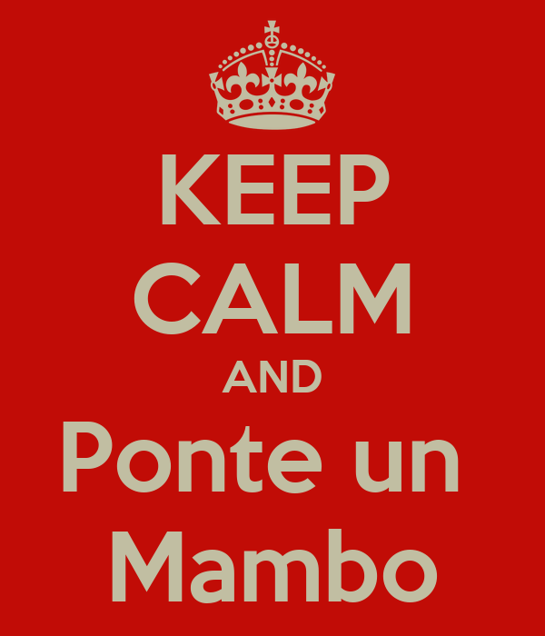 KEEP CALM AND Ponte un  Mambo