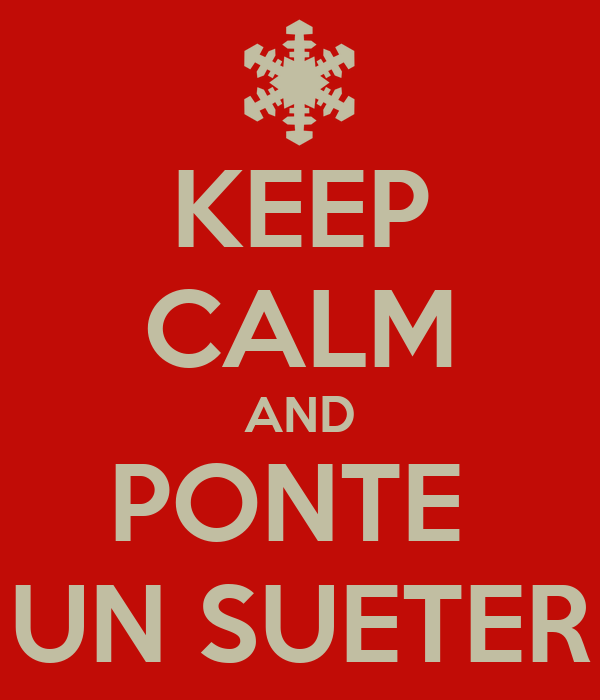 KEEP CALM AND PONTE  UN SUETER