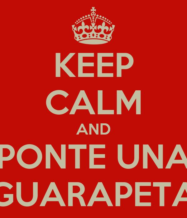 KEEP CALM AND PONTE UNA GUARAPETA