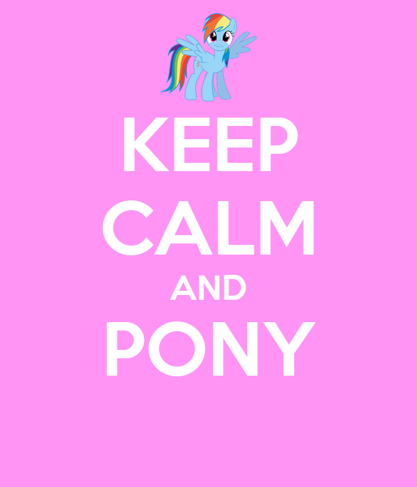 KEEP CALM AND PONY