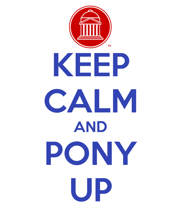 KEEP CALM AND PONY UP