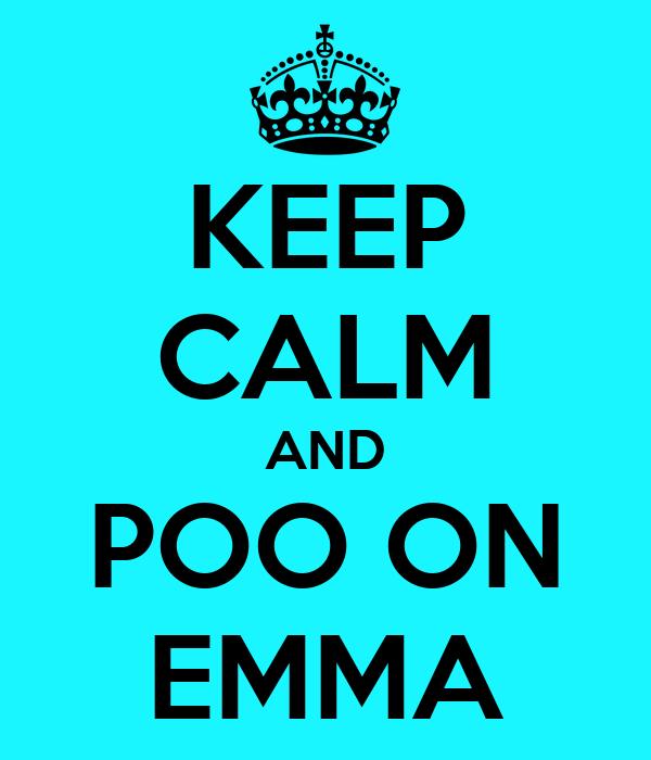 KEEP CALM AND POO ON EMMA