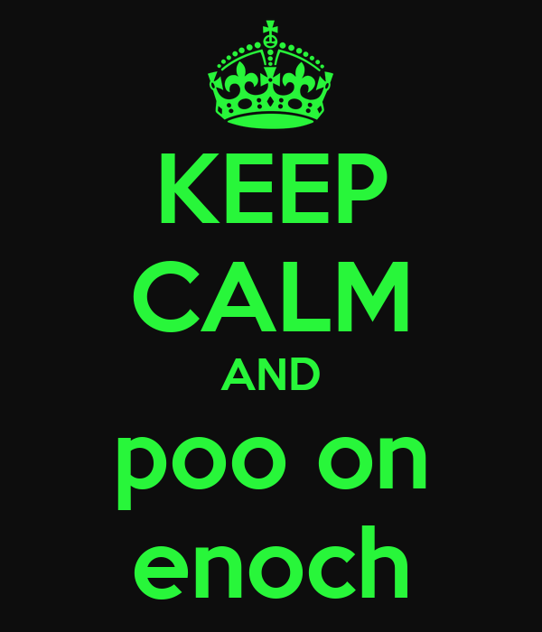 KEEP CALM AND poo on enoch
