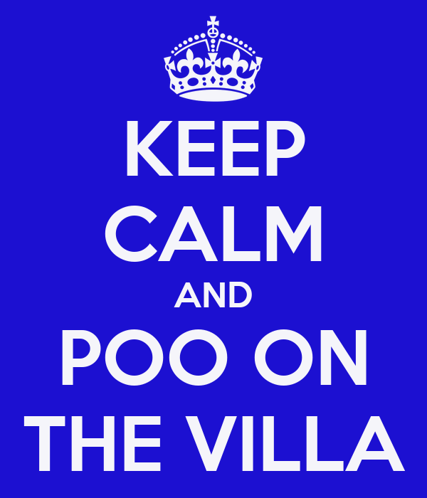 KEEP CALM AND POO ON THE VILLA