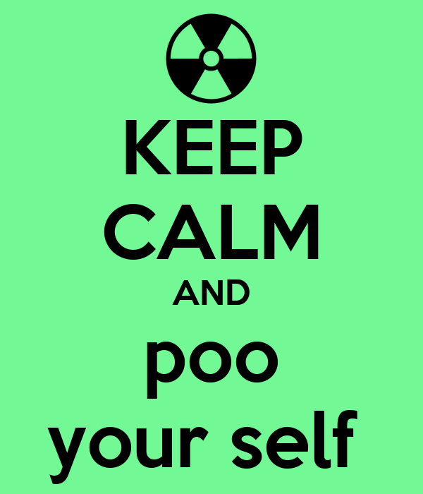 KEEP CALM AND poo your self