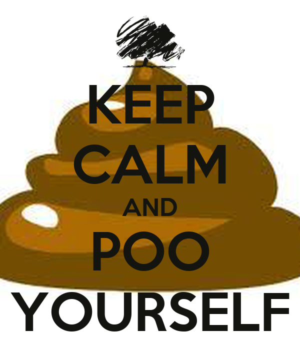 KEEP CALM AND POO YOURSELF