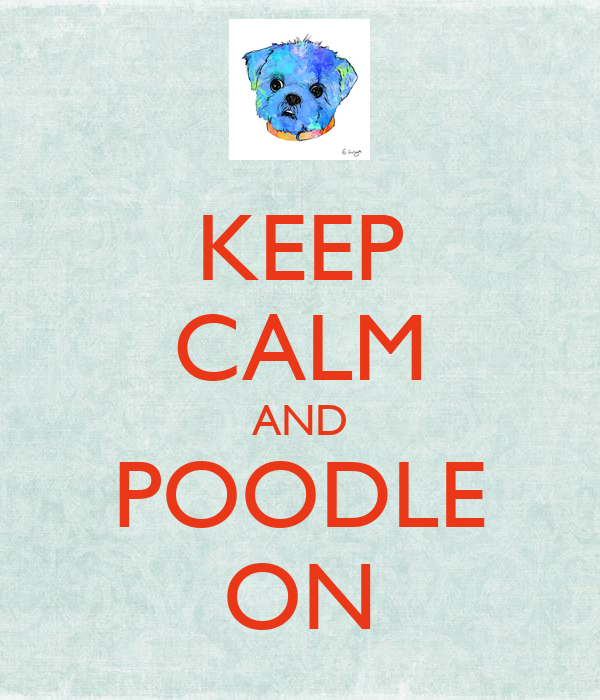 KEEP CALM AND POODLE ON