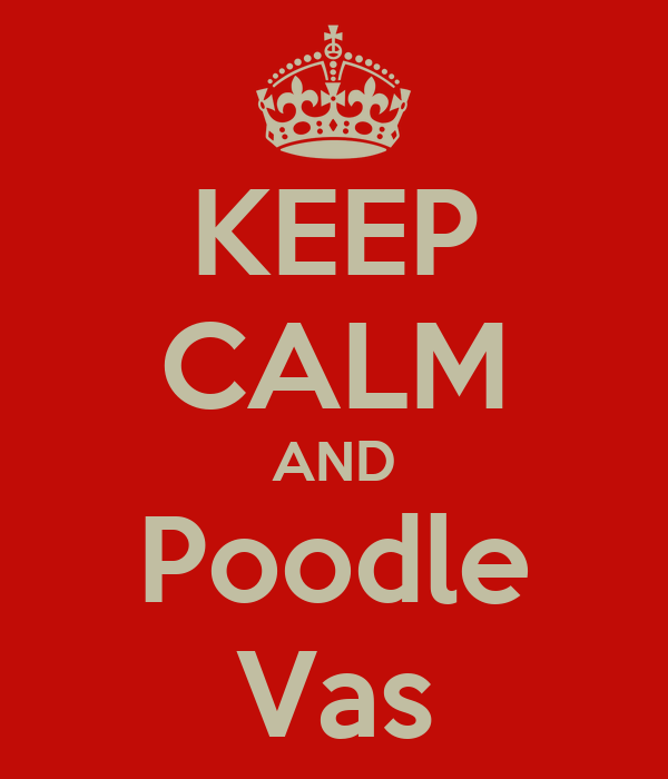KEEP CALM AND Poodle Vas