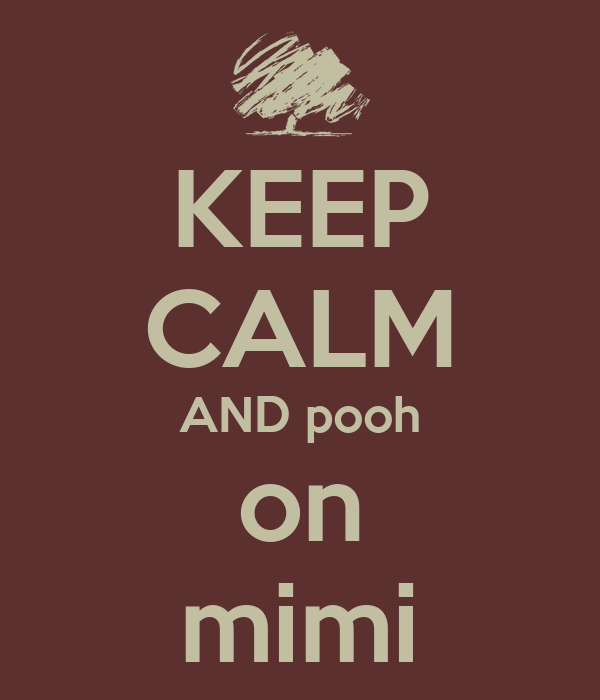 KEEP CALM AND pooh on mimi
