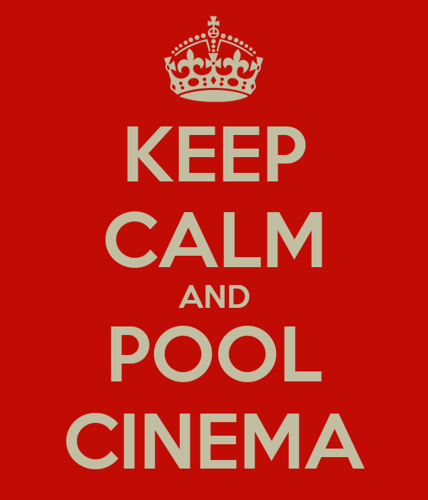 KEEP CALM AND POOL CINEMA