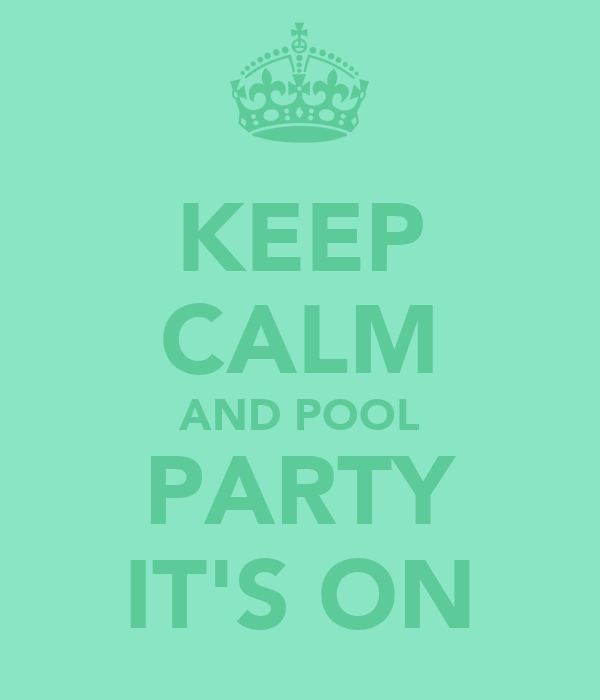 KEEP CALM AND POOL PARTY IT'S ON