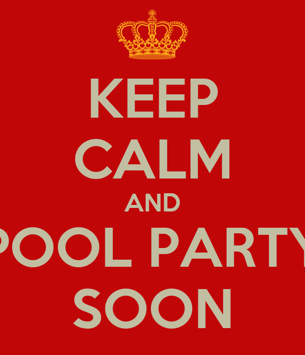 KEEP CALM AND POOL PARTY SOON
