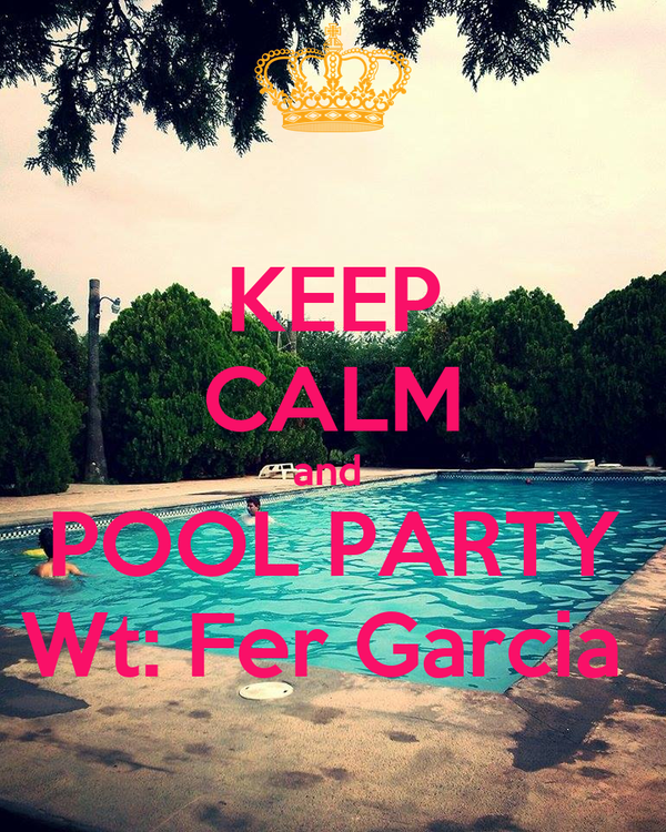 KEEP CALM and  POOL PARTY Wt: Fer Garcia