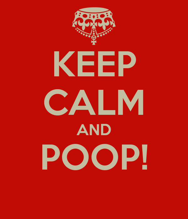 KEEP CALM AND POOP!
