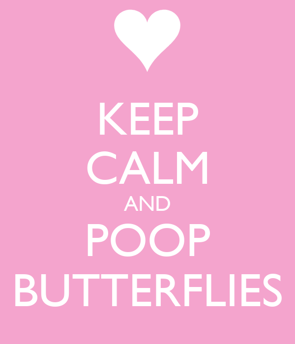 KEEP CALM AND POOP BUTTERFLIES