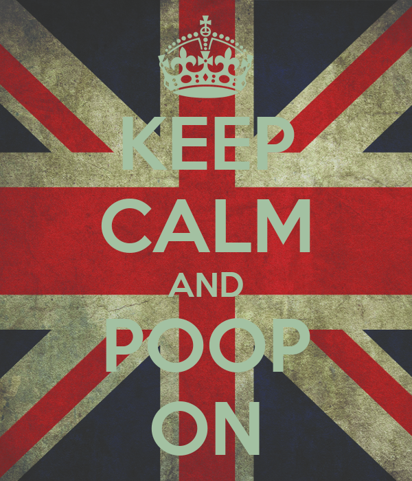 KEEP CALM AND POOP ON