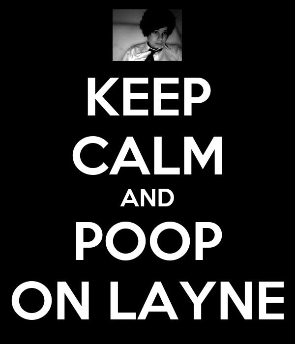 KEEP CALM AND POOP ON LAYNE
