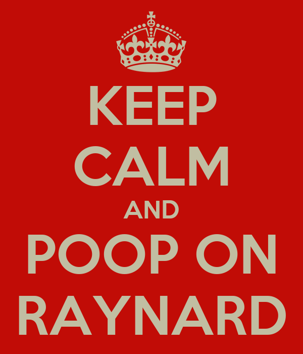 KEEP CALM AND POOP ON RAYNARD