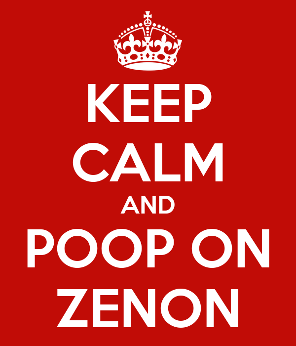KEEP CALM AND POOP ON ZENON