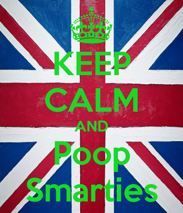 KEEP CALM AND Poop Smarties