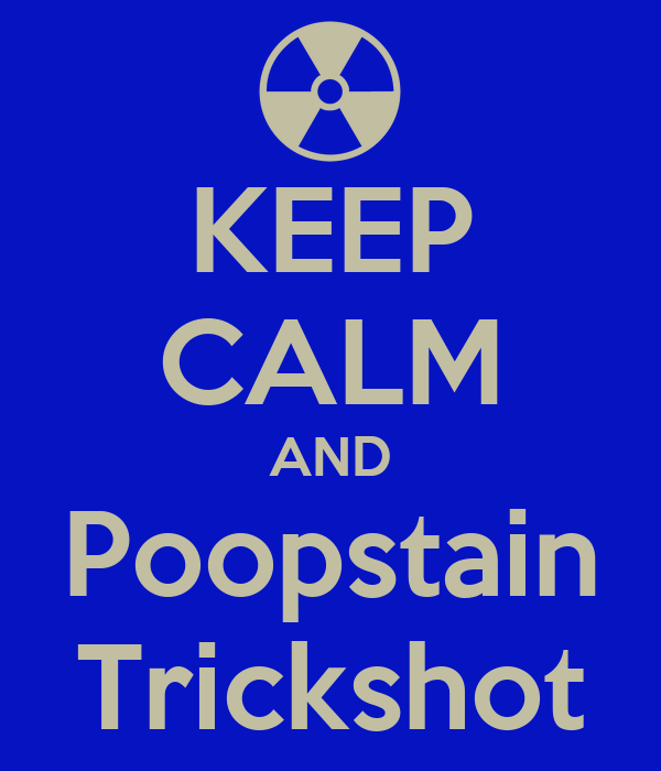 KEEP CALM AND Poopstain Trickshot