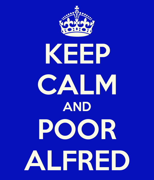 KEEP CALM AND POOR ALFRED