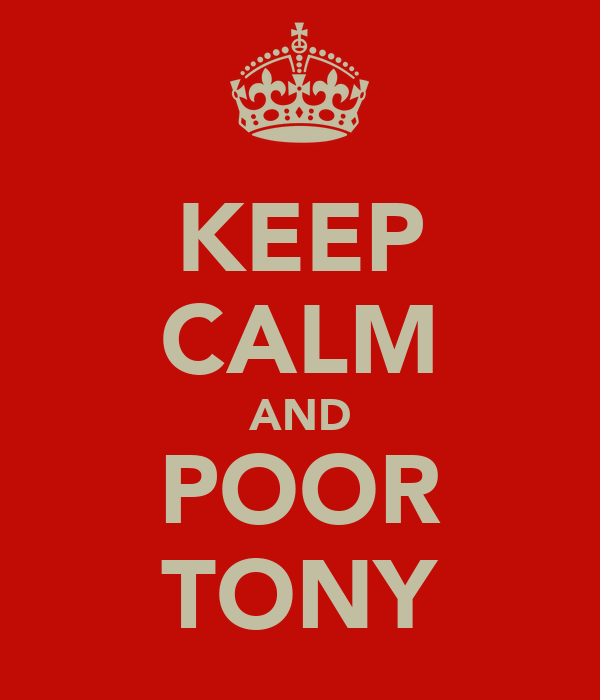 KEEP CALM AND POOR TONY