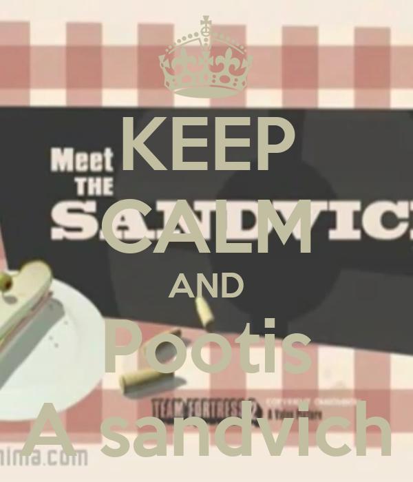 KEEP CALM AND Pootis A sandvich