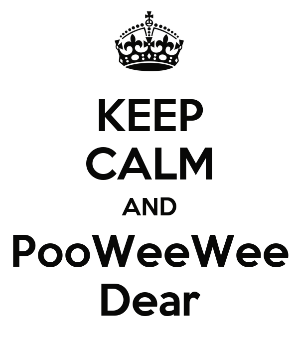 KEEP CALM AND PooWeeWee Dear
