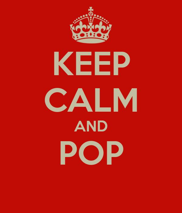 KEEP CALM AND POP