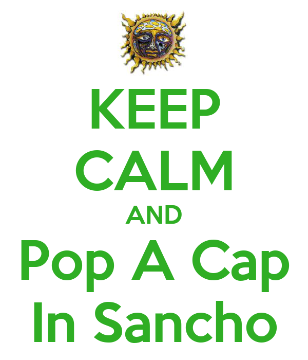 KEEP CALM AND Pop A Cap In Sancho