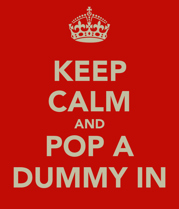 KEEP CALM AND POP A DUMMY IN