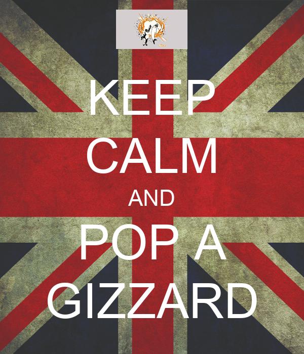 KEEP CALM AND POP A GIZZARD