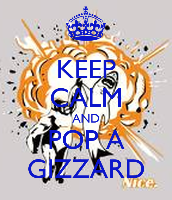 KEEP CALM AND POP A GIZZARD