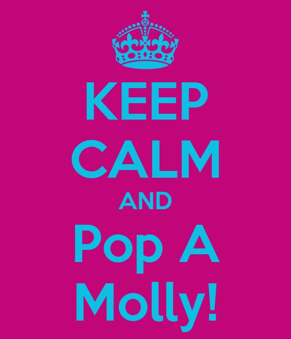 KEEP CALM AND Pop A Molly!